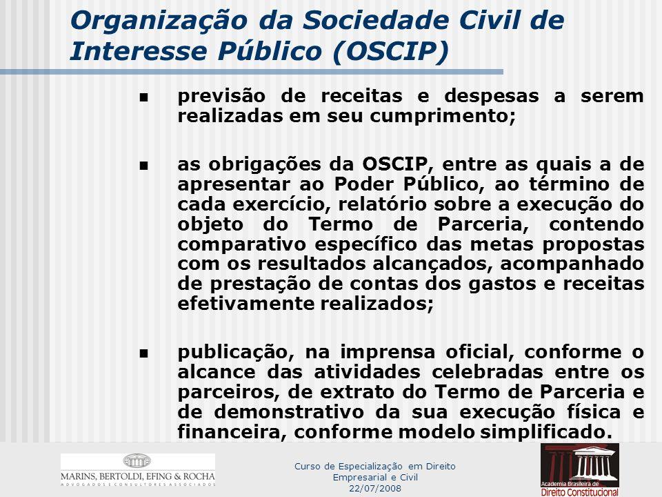 Curso de Especialização em Direito Empresarial e Civil 22/07/2008 Organização da Sociedade Civil de Interesse Público (OSCIP) TERMOS DE PARCERIA (prestação de contas – art.