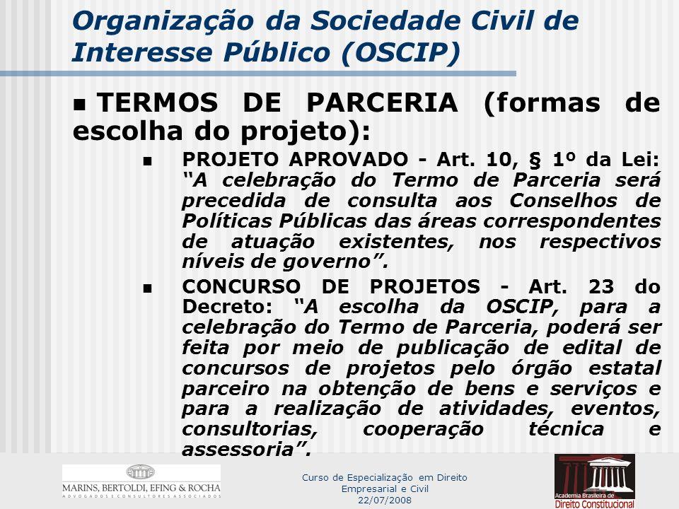 Curso de Especialização em Direito Empresarial e Civil 22/07/2008 Organização da Sociedade Civil de Interesse Público (OSCIP) TERMOS DE PARCERIA (formas de escolha do projeto): PROJETO APROVADO - Art.