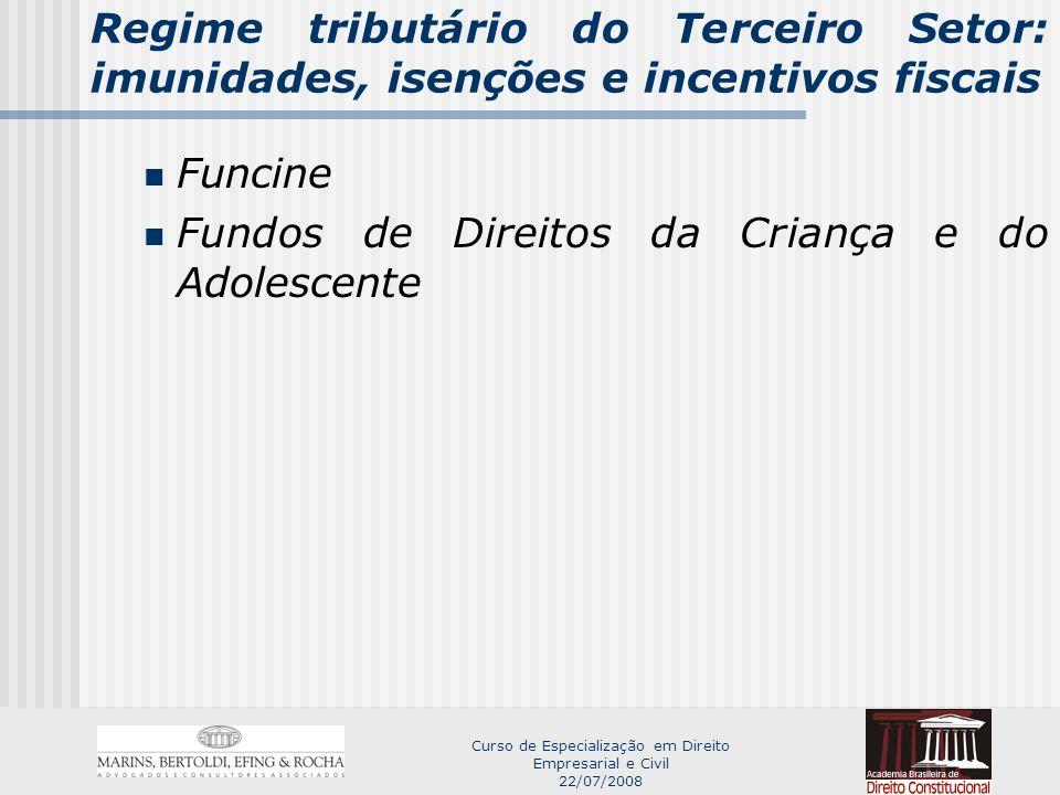 Curso de Especialização em Direito Empresarial e Civil 22/07/2008 Regime tributário do Terceiro Setor: imunidades, isenções e incentivos fiscais Funcine Fundos de Direitos da Criança e do Adolescente