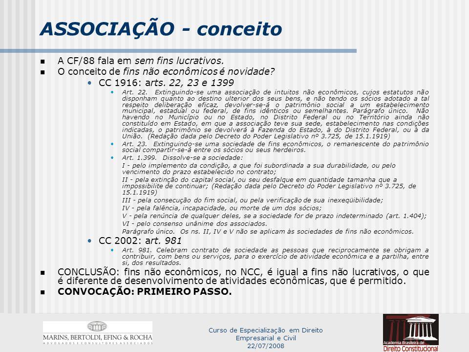 Curso de Especialização em Direito Empresarial e Civil 22/07/2008 ASSOCIAÇÃO - conceito A CF/88 fala em sem fins lucrativos.