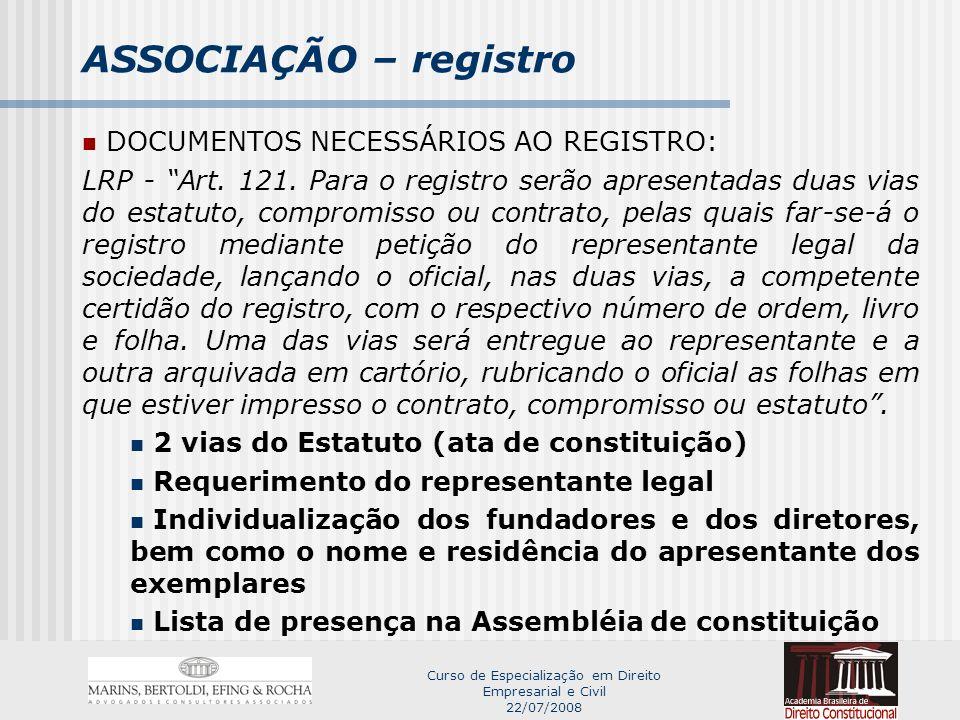 Curso de Especialização em Direito Empresarial e Civil 22/07/2008 ASSOCIAÇÃO – registro DOCUMENTOS NECESSÁRIOS AO REGISTRO: LRP - Art.