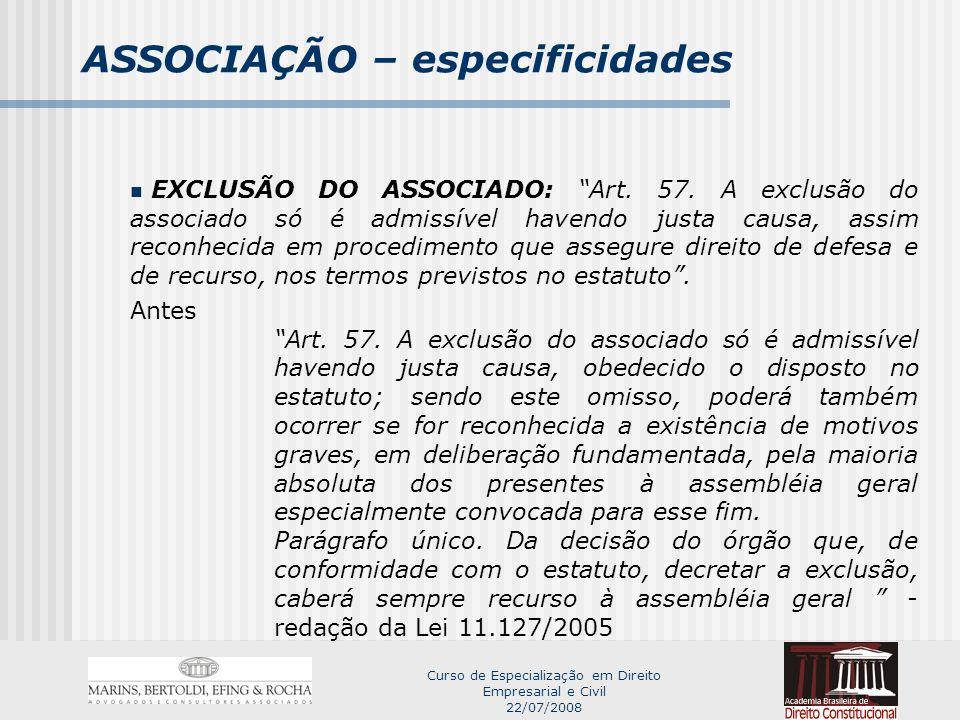Curso de Especialização em Direito Empresarial e Civil 22/07/2008 ASSOCIAÇÃO – especificidades EXCLUSÃO DO ASSOCIADO: Art.