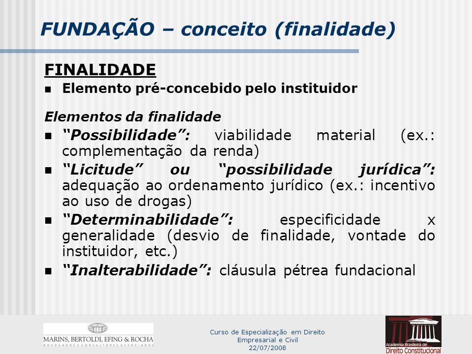 Curso de Especialização em Direito Empresarial e Civil 22/07/2008 FUNDAÇÃO – conceito (finalidade) Art.