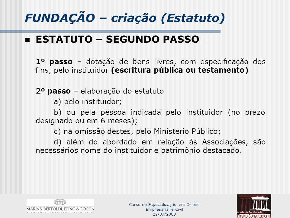 Curso de Especialização em Direito Empresarial e Civil 22/07/2008 FUNDAÇÃO – criação (Estatuto) Código civil de 2002: Art.