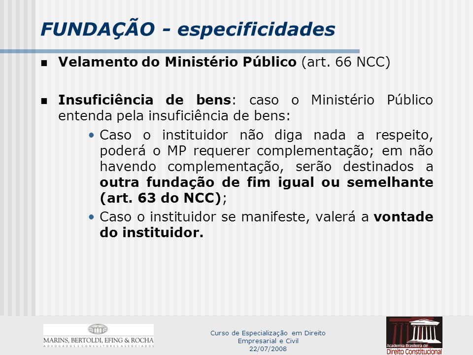 Curso de Especialização em Direito Empresarial e Civil 22/07/2008 FUNDAÇÃO - especificidades Velamento do Ministério Público (art.