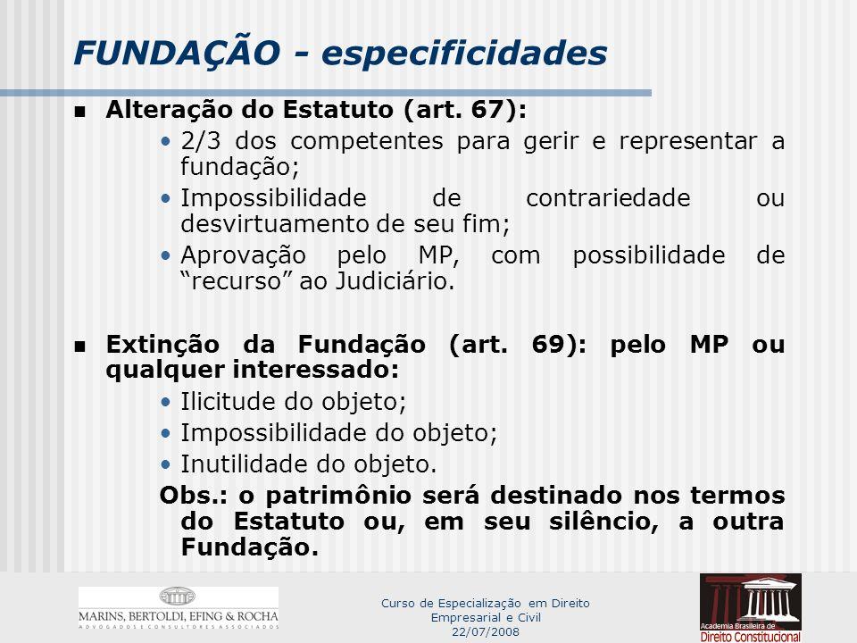 Curso de Especialização em Direito Empresarial e Civil 22/07/2008 ASSOCIAÇÃO E FUNDAÇÃO - especificidades Número mínimo de pessoas: duas.