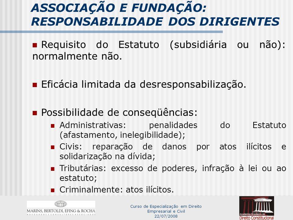 Curso de Especialização em Direito Empresarial e Civil 22/07/2008 ASSOCIAÇÃO E FUNDAÇÃO: RESPONSABILIDADE DOS DIRIGENTES Requisito do Estatuto (subsidiária ou não): normalmente não.