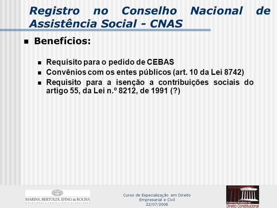 Curso de Especialização em Direito Empresarial e Civil 22/07/2008 Registro no Conselho Nacional de Assistência Social - CNAS Benefícios: Requisito para o pedido de CEBAS Convênios com os entes públicos (art.