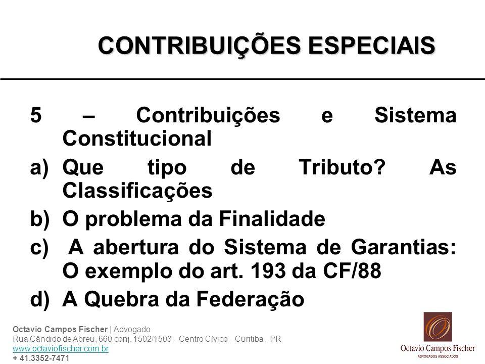 CONTRIBUIÇÕES ESPECIAIS 5 – Contribuições e Sistema Constitucional a)Que tipo de Tributo? As Classificações b)O problema da Finalidade c) A abertura d