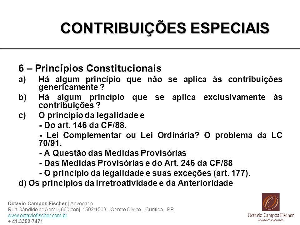 CONTRIBUIÇÕES ESPECIAIS 6 – Princípios Constitucionais a)Há algum princípio que não se aplica às contribuições genericamente ? b)Há algum princípio qu