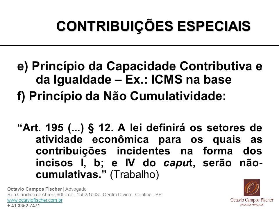 CONTRIBUIÇÕES ESPECIAIS e) Princípio da Capacidade Contributiva e da Igualdade – Ex.: ICMS na base f) Princípio da Não Cumulatividade: Art.