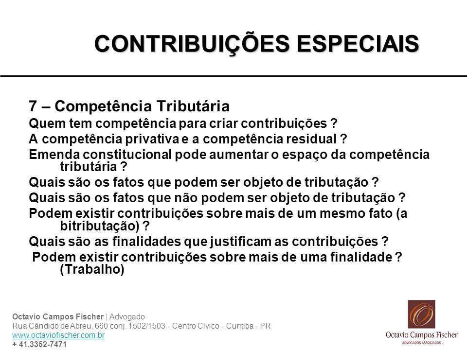 CONTRIBUIÇÕES ESPECIAIS 7 – Competência Tributária Quem tem competência para criar contribuições ? A competência privativa e a competência residual ?