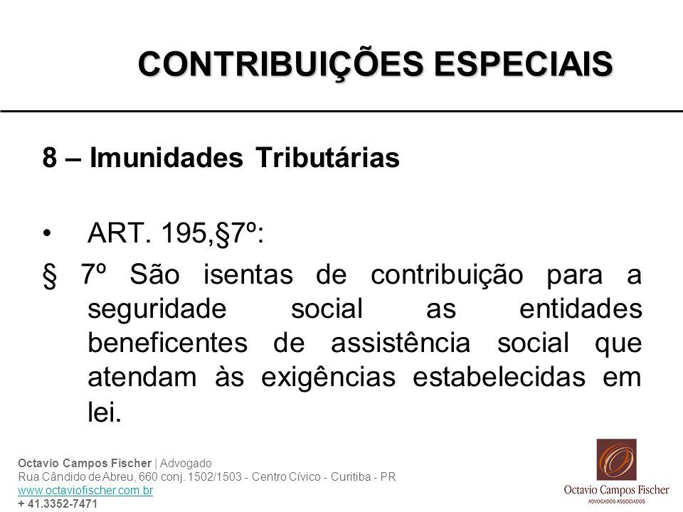CONTRIBUIÇÕES ESPECIAIS 8 – Imunidades Tributárias ART. 195,§7º: § 7º São isentas de contribuição para a seguridade social as entidades beneficentes d