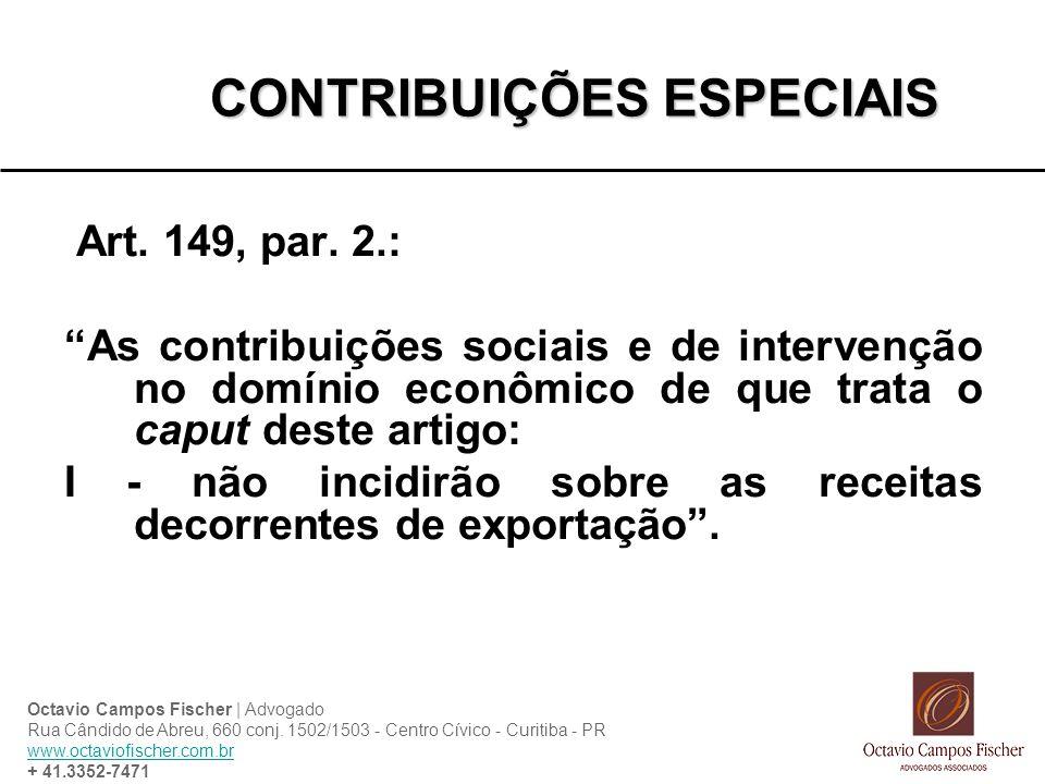 CONTRIBUIÇÕES ESPECIAIS Art. 149, par. 2.: As contribuições sociais e de intervenção no domínio econômico de que trata o caput deste artigo: I - não i