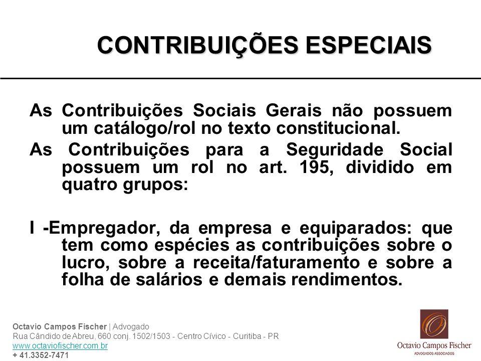 CONTRIBUIÇÕES ESPECIAIS As Contribuições Sociais Gerais não possuem um catálogo/rol no texto constitucional. As Contribuições para a Seguridade Social