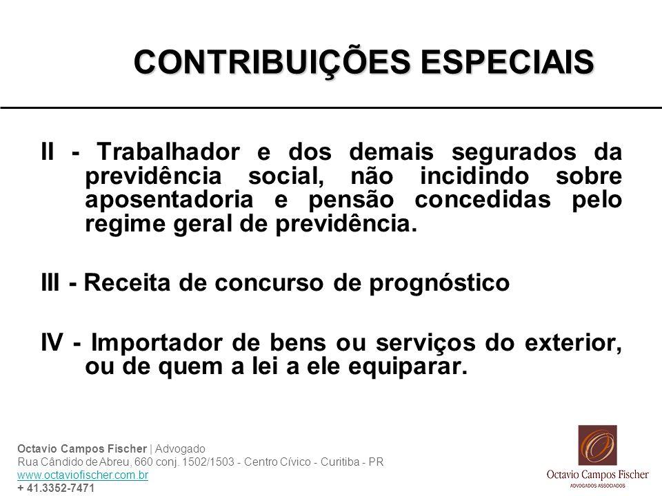 CONTRIBUIÇÕES ESPECIAIS II - Trabalhador e dos demais segurados da previdência social, não incidindo sobre aposentadoria e pensão concedidas pelo regime geral de previdência.