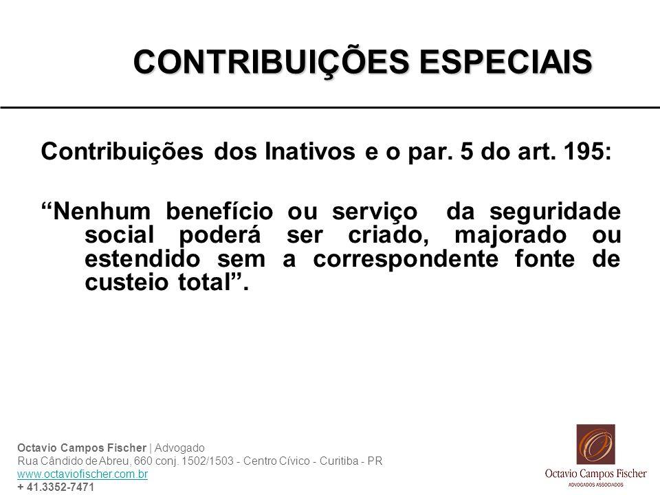 CONTRIBUIÇÕES ESPECIAIS Contribuições dos Inativos e o par. 5 do art. 195: Nenhum benefício ou serviço da seguridade social poderá ser criado, majorad