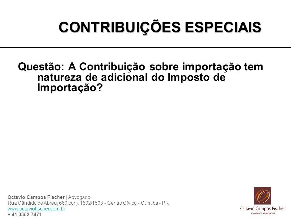 CONTRIBUIÇÕES ESPECIAIS Questão: A Contribuição sobre importação tem natureza de adicional do Imposto de Importação.