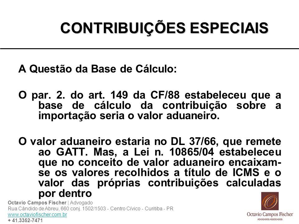 CONTRIBUIÇÕES ESPECIAIS A Questão da Base de Cálculo: O par. 2. do art. 149 da CF/88 estabeleceu que a base de cálculo da contribuição sobre a importa