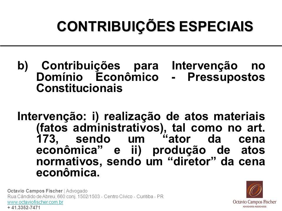 CONTRIBUIÇÕES ESPECIAIS b) Contribuições para Intervenção no Domínio Econômico - Pressupostos Constitucionais Intervenção: i) realização de atos materiais (fatos administrativos), tal como no art.