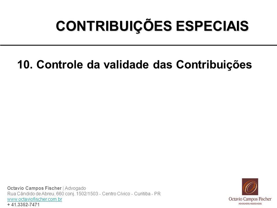 CONTRIBUIÇÕES ESPECIAIS 10. Controle da validade das Contribuições Octavio Campos Fischer | Advogado Rua Cândido de Abreu, 660 conj. 1502/1503 - Centr