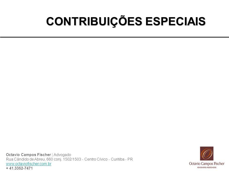 CONTRIBUIÇÕES ESPECIAIS Octavio Campos Fischer | Advogado Rua Cândido de Abreu, 660 conj. 1502/1503 - Centro Cívico - Curitiba - PR www.octaviofischer