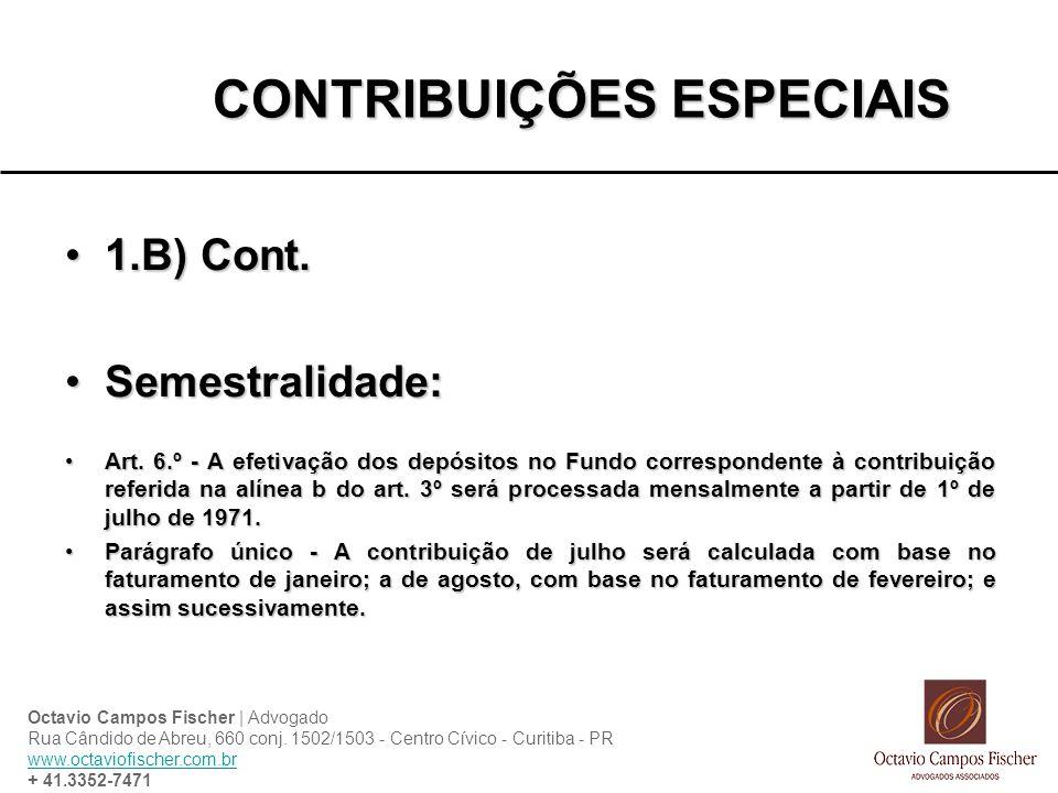 CONTRIBUIÇÕES ESPECIAIS 1.B) Cont.1.B) Cont. Semestralidade:Semestralidade: Art. 6.º - A efetivação dos depósitos no Fundo correspondente à contribuiç