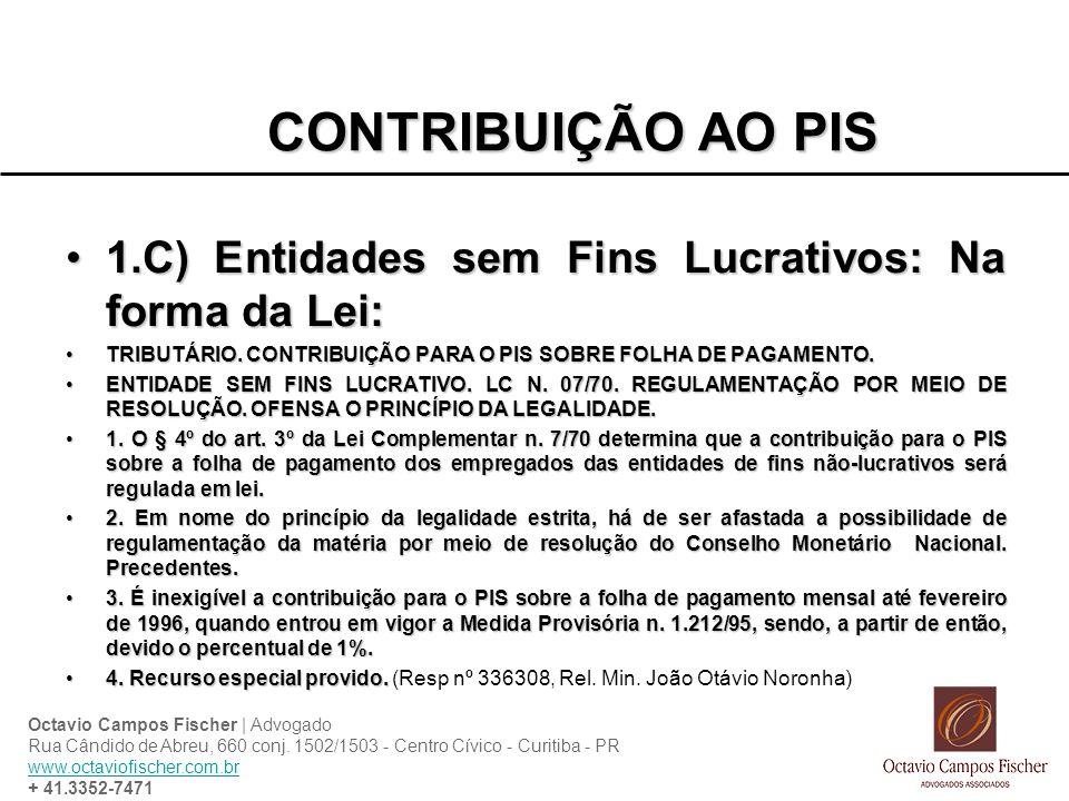 CONTRIBUIÇÃO AO PIS 1.C) Entidades sem Fins Lucrativos: Na forma da Lei:1.C) Entidades sem Fins Lucrativos: Na forma da Lei: TRIBUTÁRIO. CONTRIBUIÇÃO
