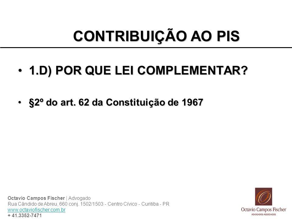 CONTRIBUIÇÃO AO PIS 1.D) POR QUE LEI COMPLEMENTAR?1.D) POR QUE LEI COMPLEMENTAR? §2º do art. 62 da Constituição de 1967§2º do art. 62 da Constituição