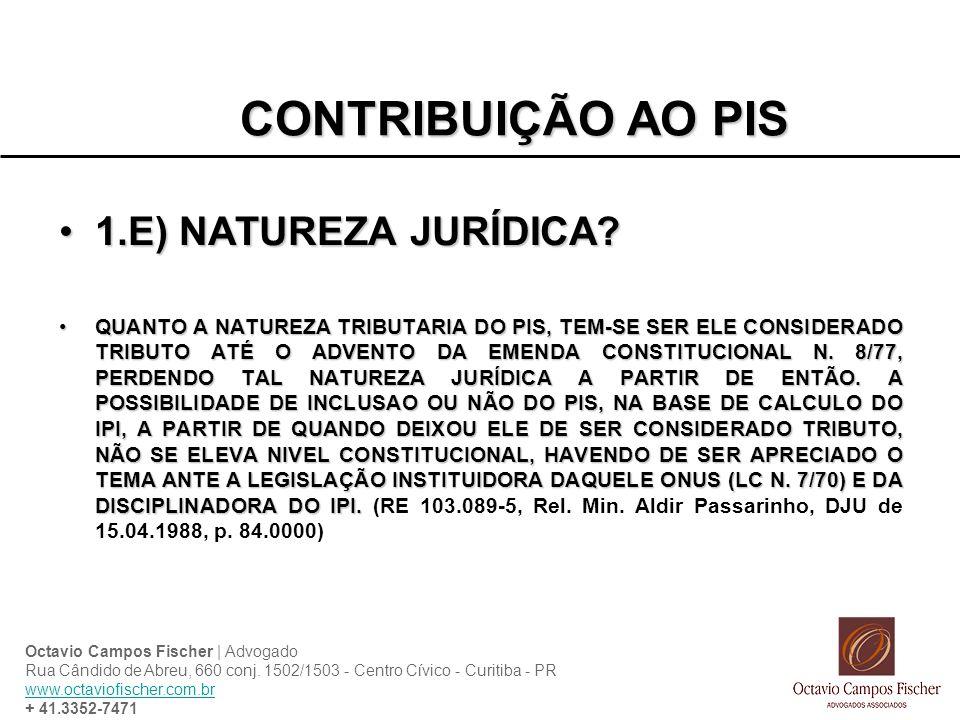 CONTRIBUIÇÃO AO PIS 1.E) NATUREZA JURÍDICA?1.E) NATUREZA JURÍDICA? QUANTO A NATUREZA TRIBUTARIA DO PIS, TEM-SE SER ELE CONSIDERADO TRIBUTO ATÉ O ADVEN