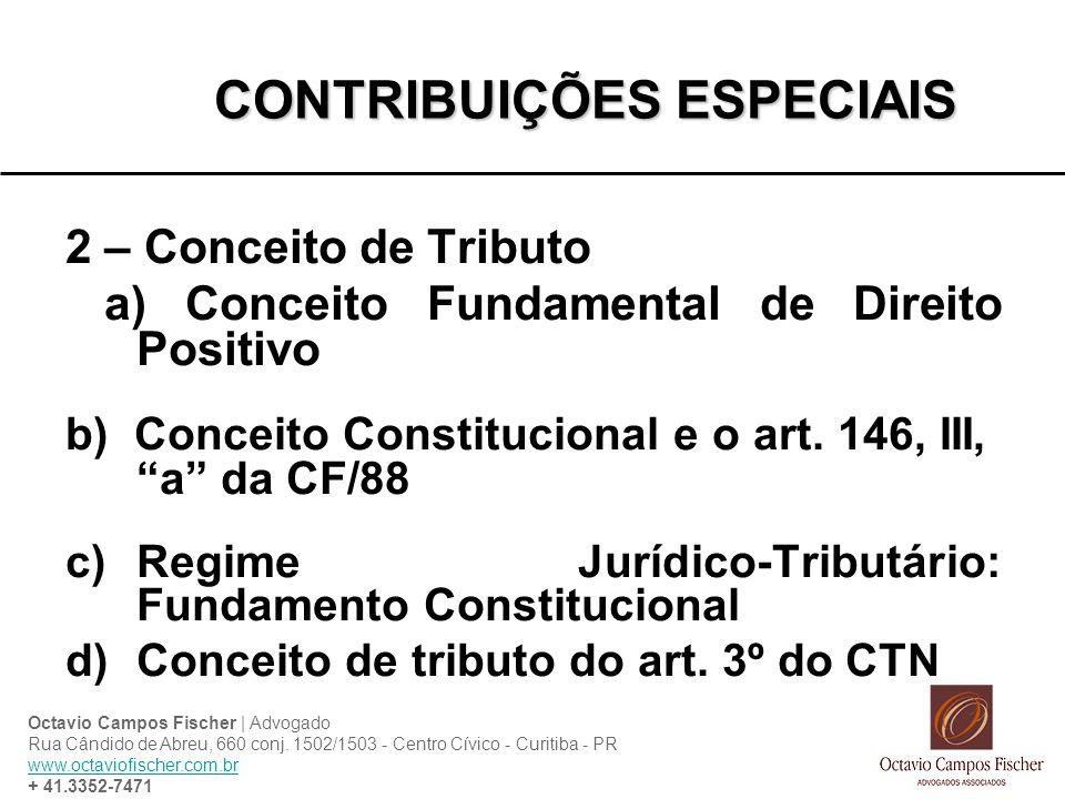 CONTRIBUIÇÕES ESPECIAIS 2 – Conceito de Tributo a) Conceito Fundamental de Direito Positivo b) Conceito Constitucional e o art. 146, III, a da CF/88 c