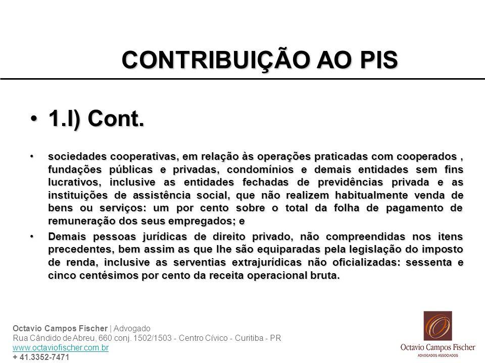 CONTRIBUIÇÃO AO PIS 1.I) Cont.1.I) Cont. sociedades cooperativas, em relação às operações praticadas com cooperados, fundações públicas e privadas, co