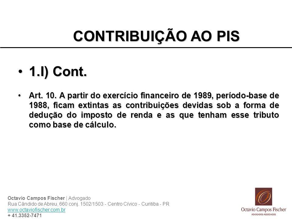 CONTRIBUIÇÃO AO PIS 1.I) Cont.1.I) Cont. Art. 10. A partir do exercício financeiro de 1989, período-base de 1988, ficam extintas as contribuições devi