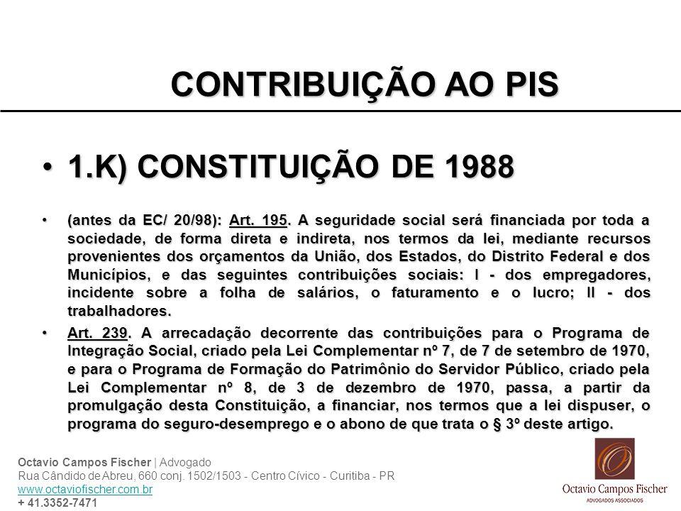 CONTRIBUIÇÃO AO PIS 1.K) CONSTITUIÇÃO DE 19881.K) CONSTITUIÇÃO DE 1988 (antes da EC/ 20/98): Art. 195. A seguridade social será financiada por toda a