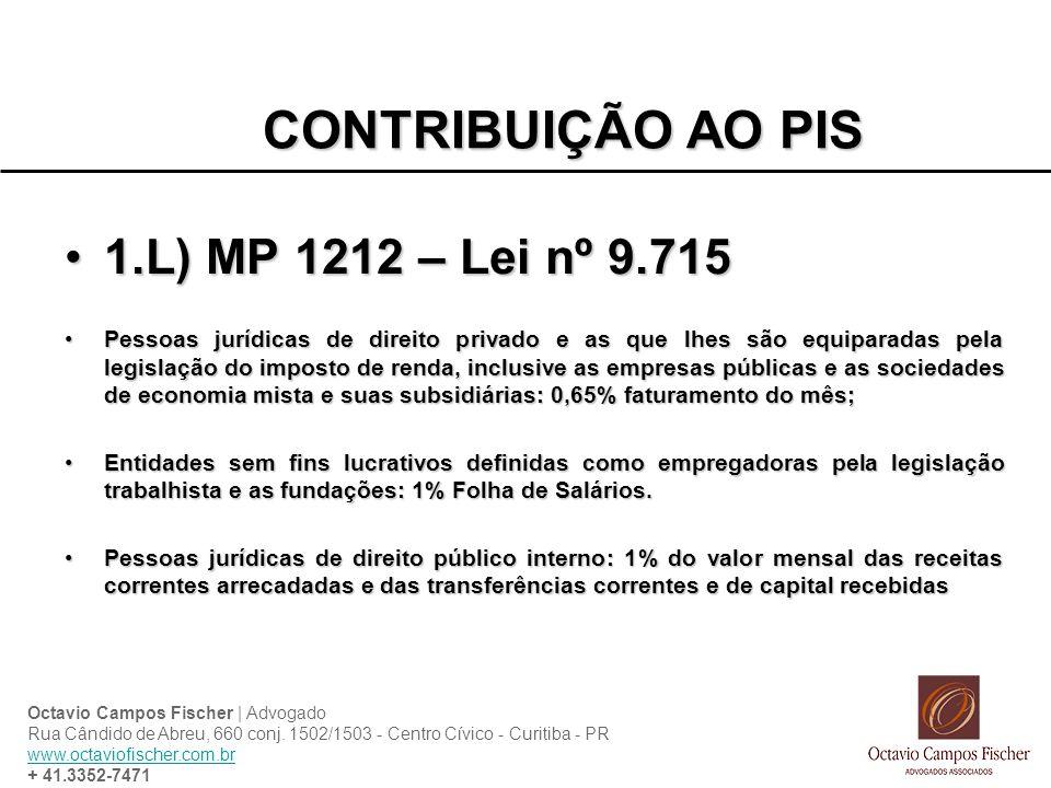 CONTRIBUIÇÃO AO PIS 1.L) MP 1212 – Lei nº 9.7151.L) MP 1212 – Lei nº 9.715 Pessoas jurídicas de direito privado e as que lhes são equiparadas pela leg