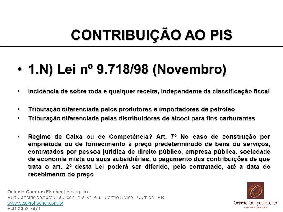 CONTRIBUIÇÃO AO PIS 1.N) Lei nº 9.718/98 (Novembro)1.N) Lei nº 9.718/98 (Novembro) Incidência de sobre toda e qualquer receita, independente da classi