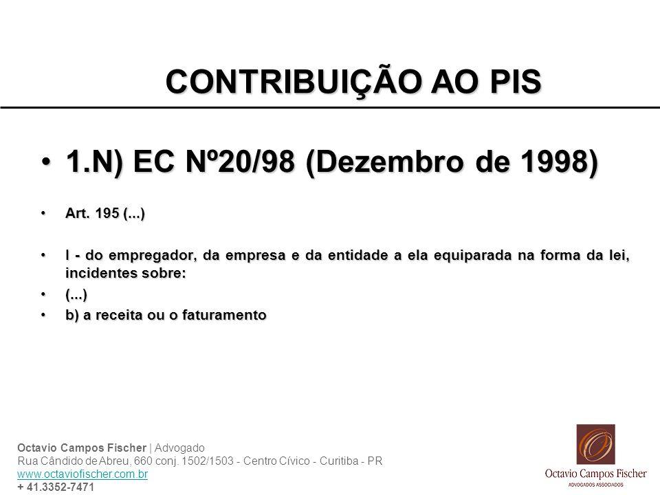 CONTRIBUIÇÃO AO PIS 1.N) EC Nº20/98 (Dezembro de 1998)1.N) EC Nº20/98 (Dezembro de 1998) Art. 195 (...)Art. 195 (...) I - do empregador, da empresa e
