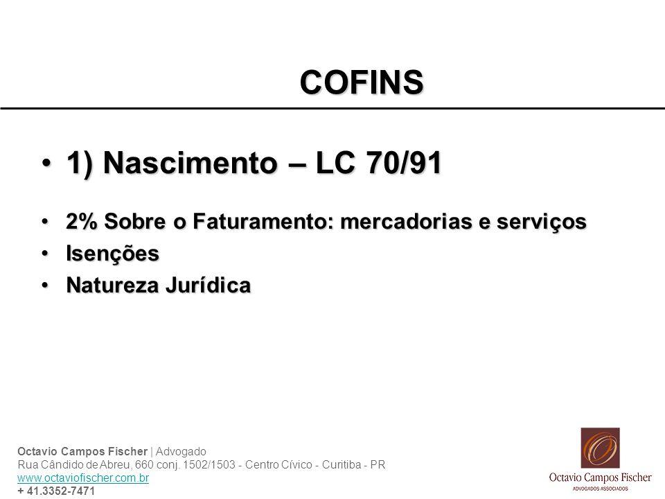 COFINS 1) Nascimento – LC 70/911) Nascimento – LC 70/91 2% Sobre o Faturamento: mercadorias e serviços2% Sobre o Faturamento: mercadorias e serviços I