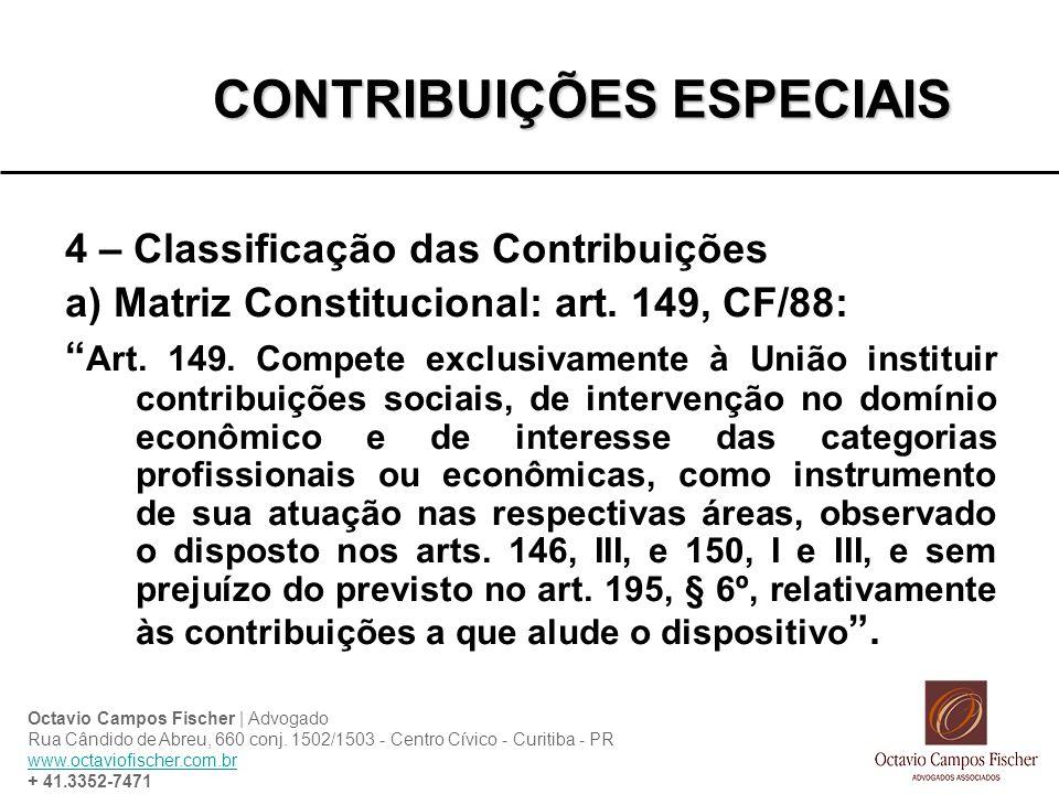 CONTRIBUIÇÕES ESPECIAIS 4 – Classificação das Contribuições a) Matriz Constitucional: art. 149, CF/88: Art. 149. Compete exclusivamente à União instit