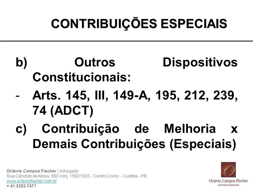 CONTRIBUIÇÕES ESPECIAIS b) Outros Dispositivos Constitucionais: -Arts. 145, III, 149-A, 195, 212, 239, 74 (ADCT) c) Contribuição de Melhoria x Demais