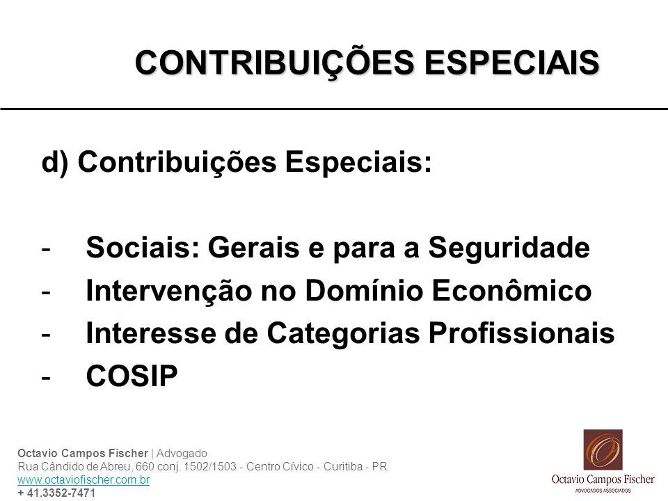 CONTRIBUIÇÕES ESPECIAIS d) Contribuições Especiais: -Sociais: Gerais e para a Seguridade -Intervenção no Domínio Econômico -Interesse de Categorias Pr