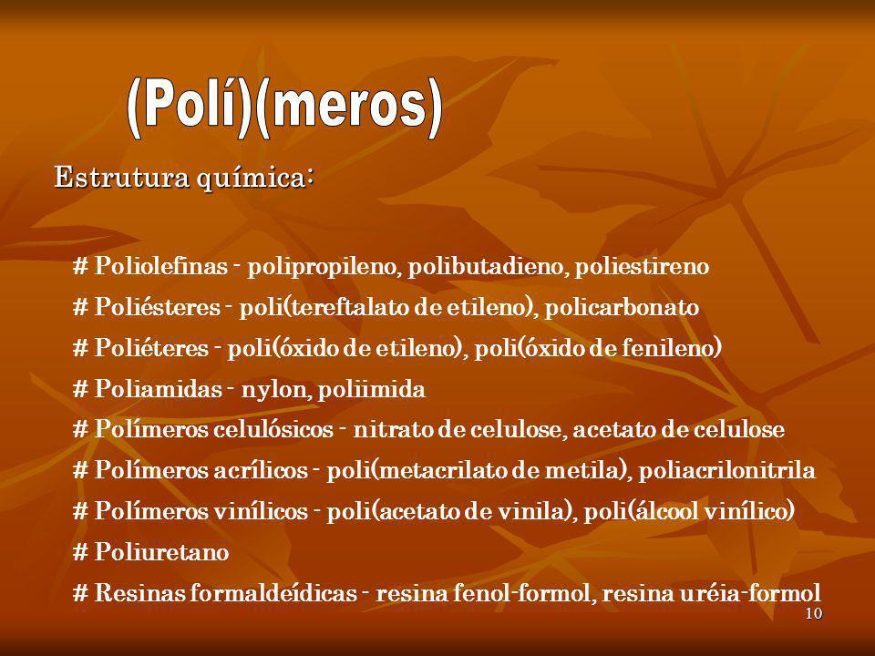 10 Estrutura química: # Poliolefinas - polipropileno, polibutadieno, poliestireno # Poliésteres - poli(tereftalato de etileno), policarbonato # Poliét