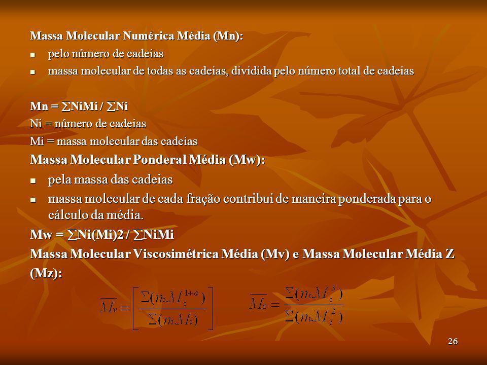 26 Massa Molecular Numérica Média (Mn): pelo número de cadeias pelo número de cadeias massa molecular de todas as cadeias, dividida pelo número total