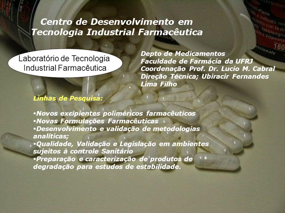 Centro de Desenvolvimento em Tecnologia Industrial Farmacêutica Depto de Medicamentos Faculdade de Farmácia da UFRJ Coordenação Prof. Dr. Lucio M. Cab