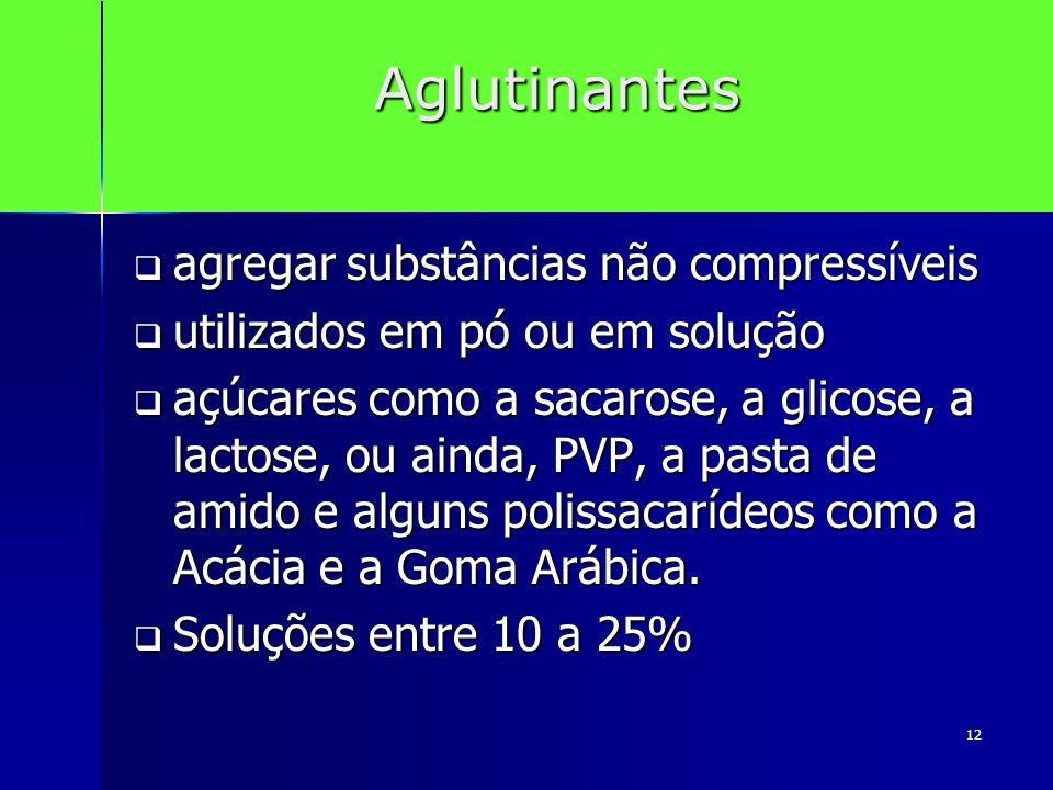 12 Aglutinantes agregar substâncias não compressíveis agregar substâncias não compressíveis utilizados em pó ou em solução utilizados em pó ou em solu