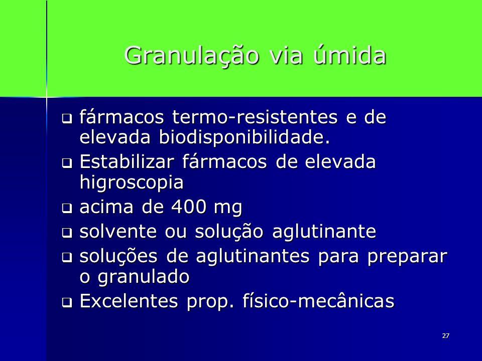 27 Granulação via úmida fármacos termo-resistentes e de elevada biodisponibilidade. fármacos termo-resistentes e de elevada biodisponibilidade. Estabi