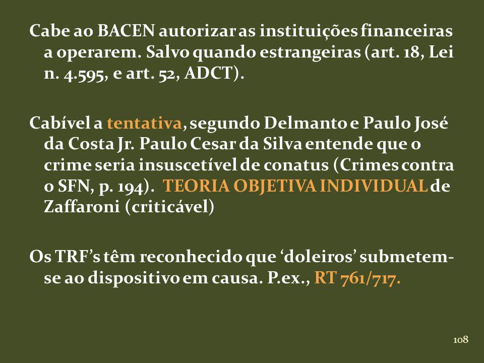 108 Cabe ao BACEN autorizar as instituições financeiras a operarem. Salvo quando estrangeiras (art. 18, Lei n. 4.595, e art. 52, ADCT). Cabível a tent