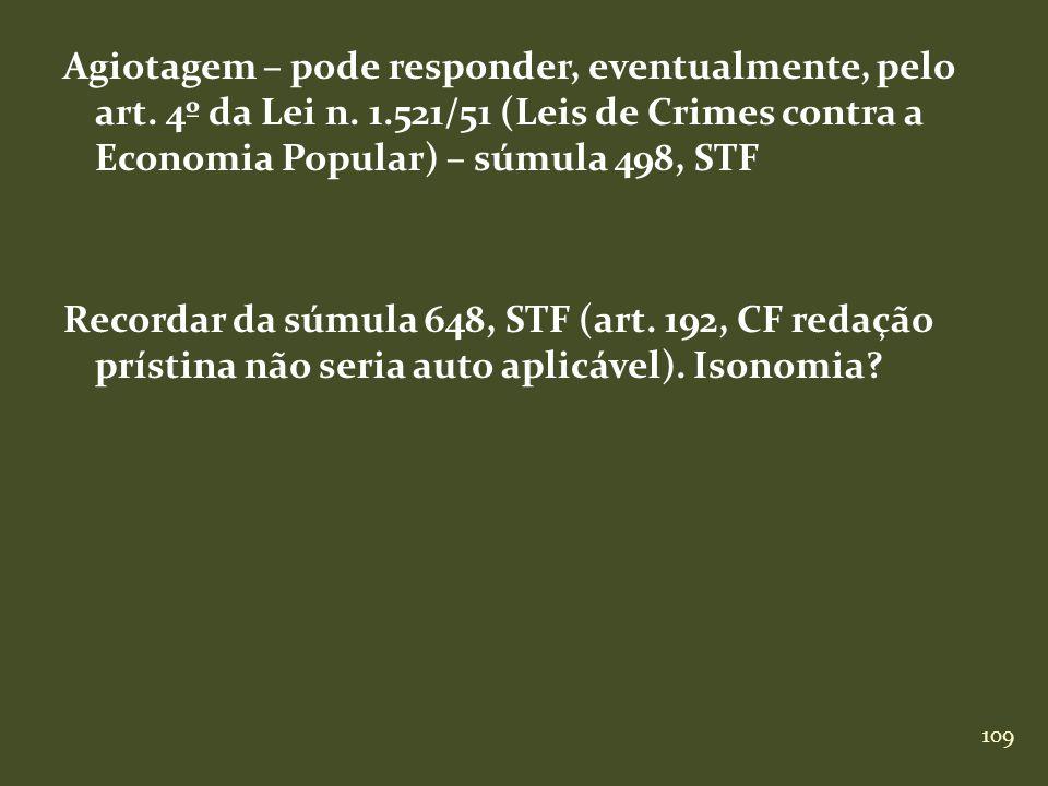109 Agiotagem – pode responder, eventualmente, pelo art. 4º da Lei n. 1.521/51 (Leis de Crimes contra a Economia Popular) – súmula 498, STF Recordar d