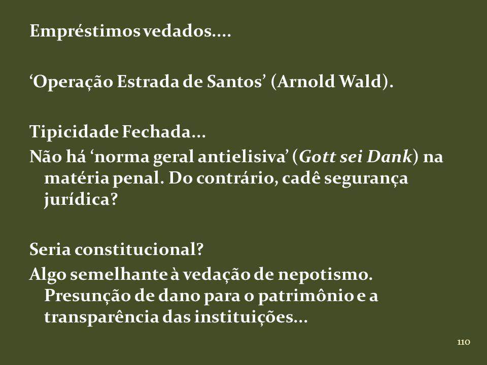 110 Empréstimos vedados.... Operação Estrada de Santos (Arnold Wald). Tipicidade Fechada... Não há norma geral antielisiva (Gott sei Dank) na matéria