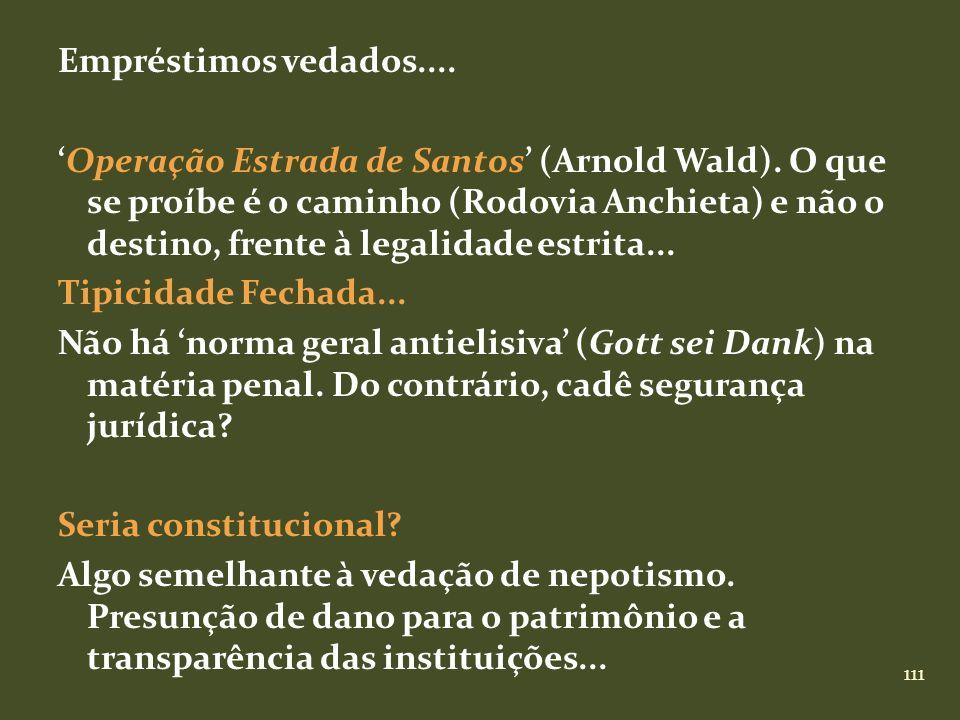 111 Empréstimos vedados.... Operação Estrada de Santos (Arnold Wald). O que se proíbe é o caminho (Rodovia Anchieta) e não o destino, frente à legalid